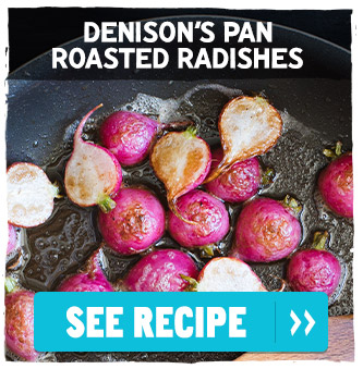 Denison's Pan Roasted Radishes